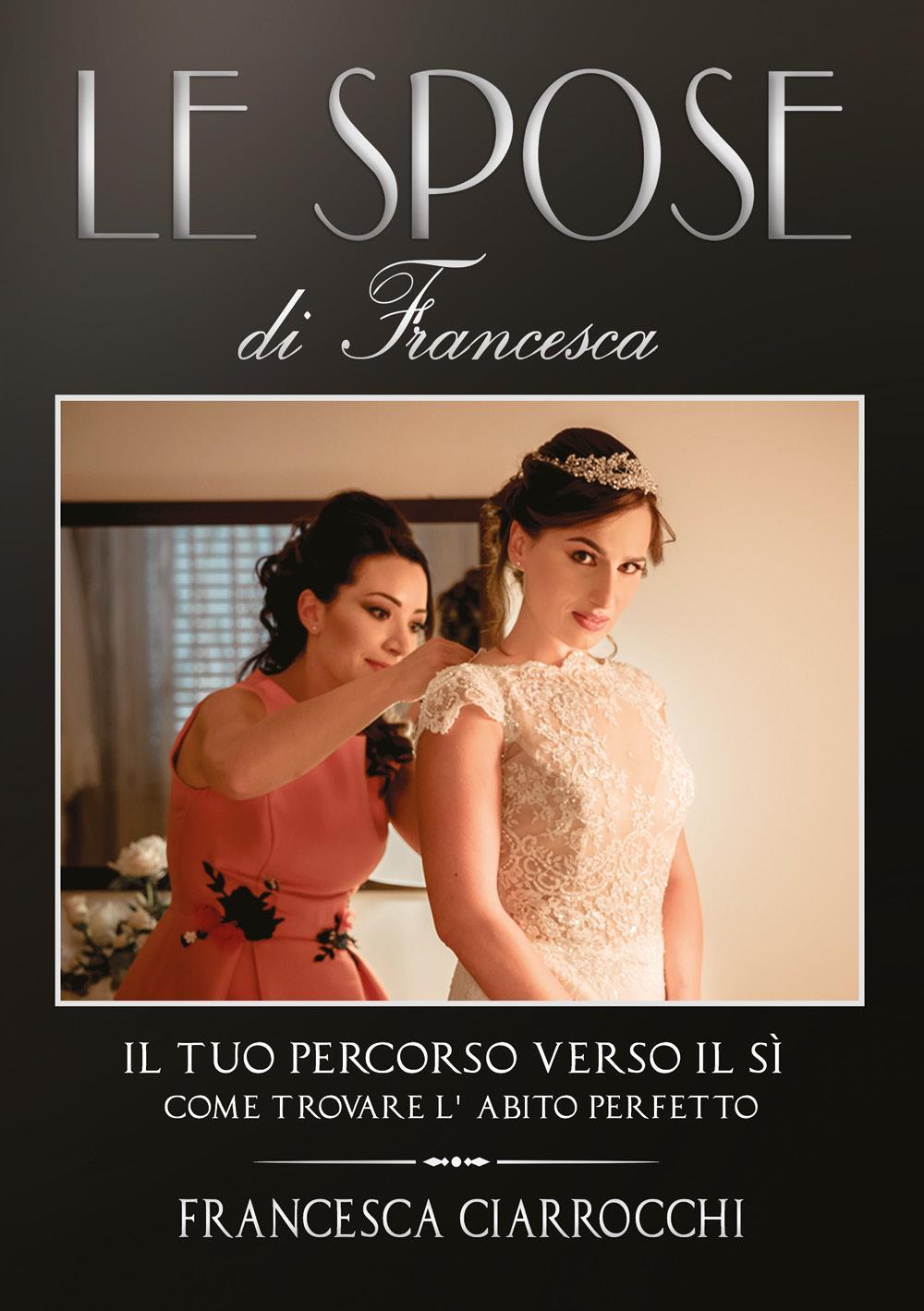 Le Spose di Francesca; Il Tuo Percorso verso il Sì, Come Trovare l'Abito Perfetto