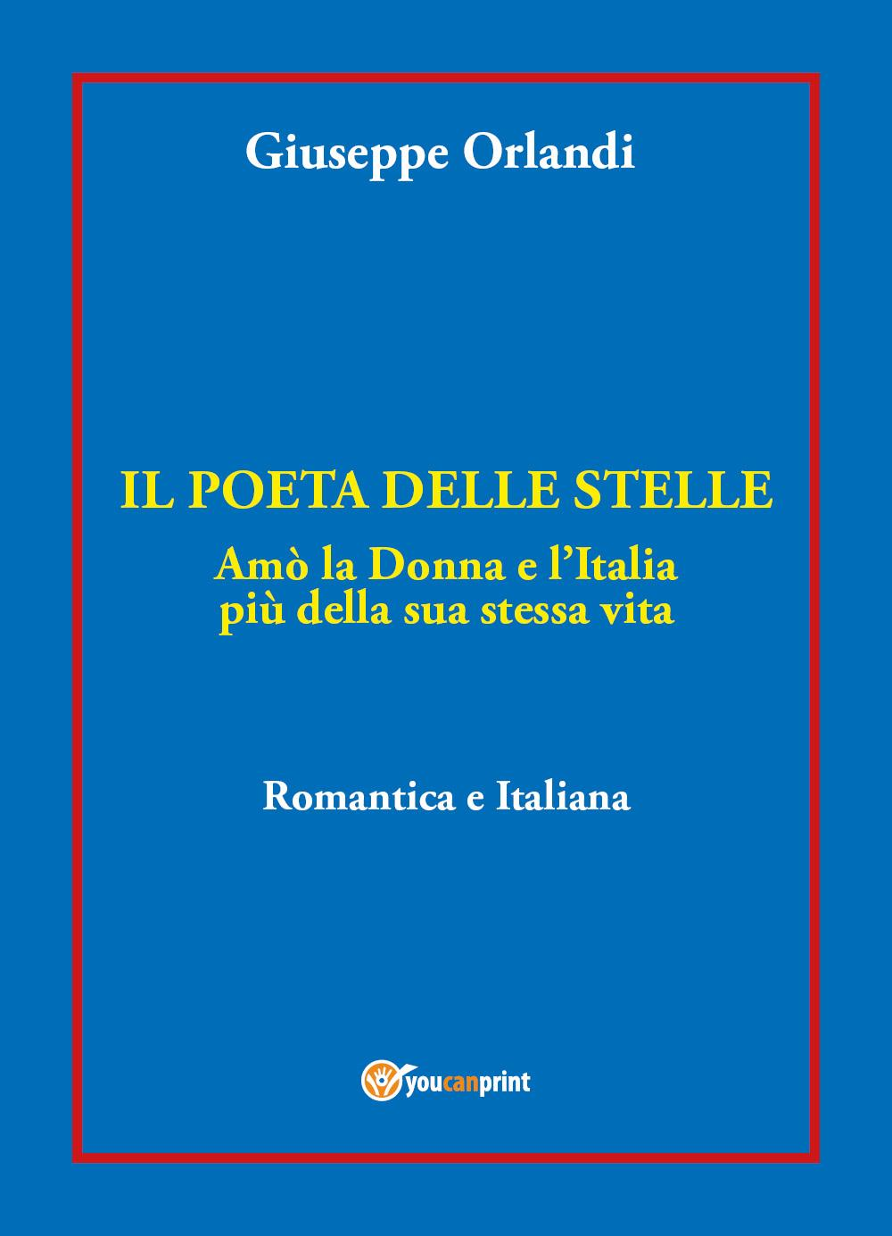 Il poeta delle Stelle. Amò la donna e l'Italia più della sua stessa vita