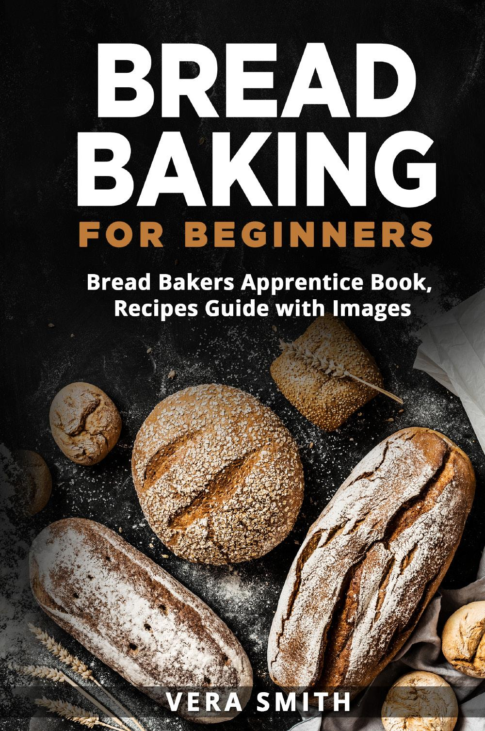 Bread Baking for Beginners. Bread Bakers Apprentice Book, Recipes Guide with Images
