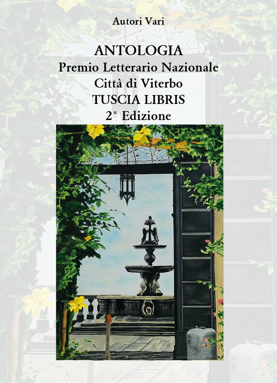 Antologia Premio Letterario Nazionale Città di Viterbo TUSCIA LIBRIS 2021 - 2° edizione