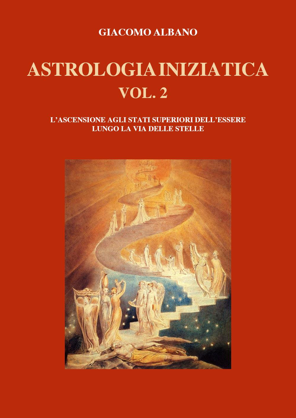 ASTROLOGIA INIZIATICA   VOL. 2  L'ASCENSIONE AGLI STATI SUPERIORI DELL'ESSERE LUNGO LA VIA DELLE STELLE