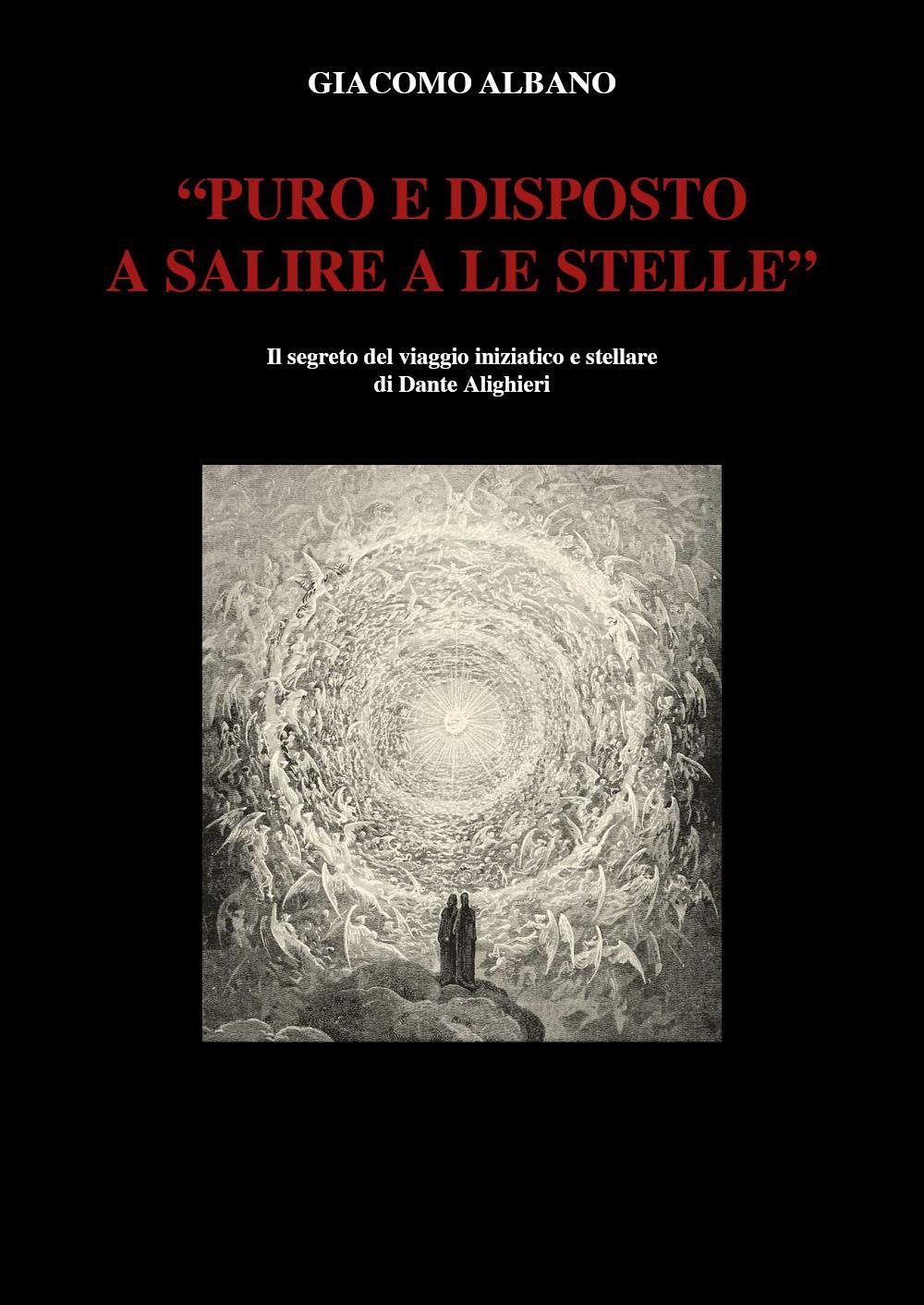 """""""PURO E DISPOSTO A SALIRE A LE STELLE""""  Il segreto del viaggio iniziatico e stellare di Dante Alighieri"""