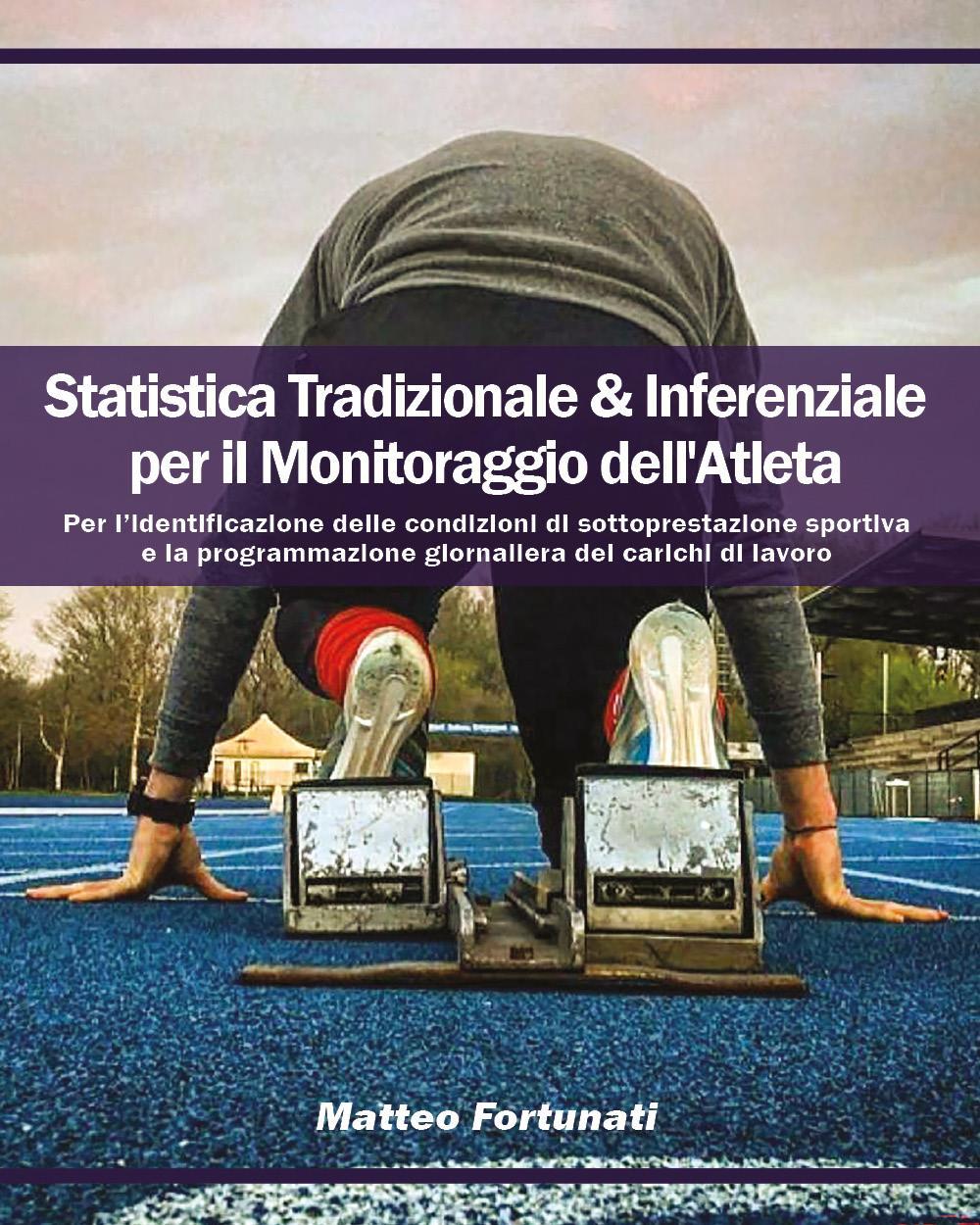 Statistica Tradizionale & Inferenziale per il Monitoraggio dell'Atleta. Per l'identificazione delle condizioni di sottoprestazione sportiva e la programmazione giornaliera dei carichi di lavoro