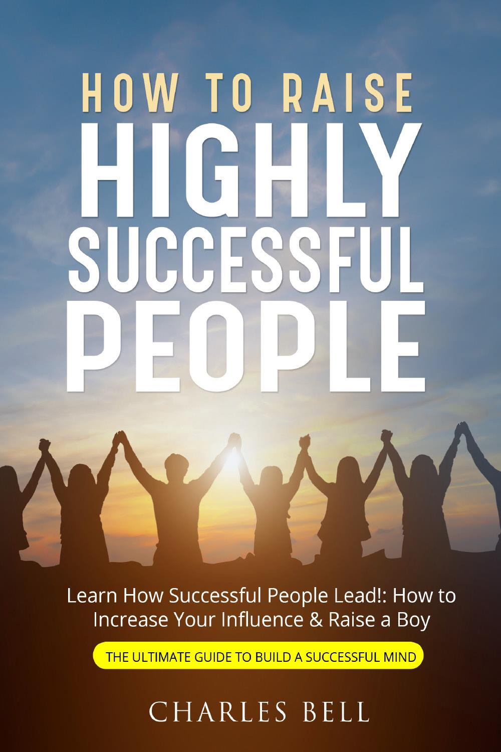 How to Raise Highly Successful People