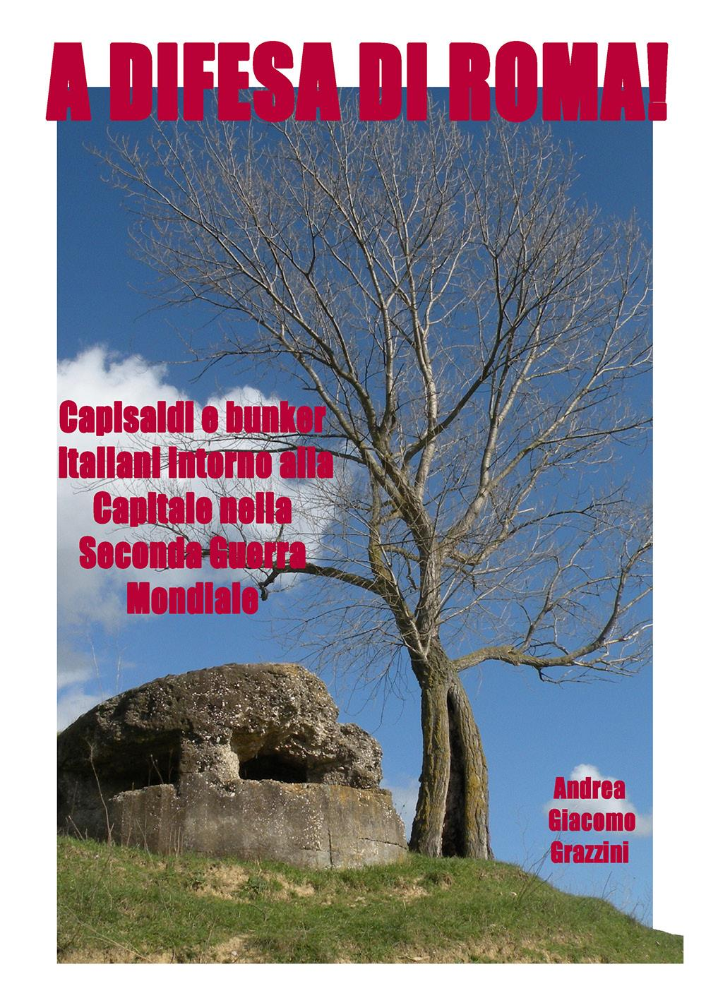 A difesa di Roma! Capisaldi e bunker italiani intorno alla Capitale durante la Seconda Guerra Mondiale