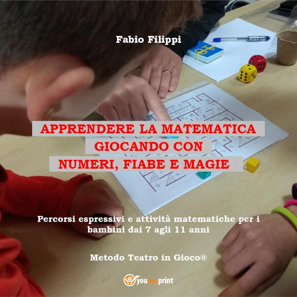 Apprendere la matematica giocando con numeri, fiabe e magie. Percorsi espressivi e attività matematiche per i bambini dai 7 agli 11 anni