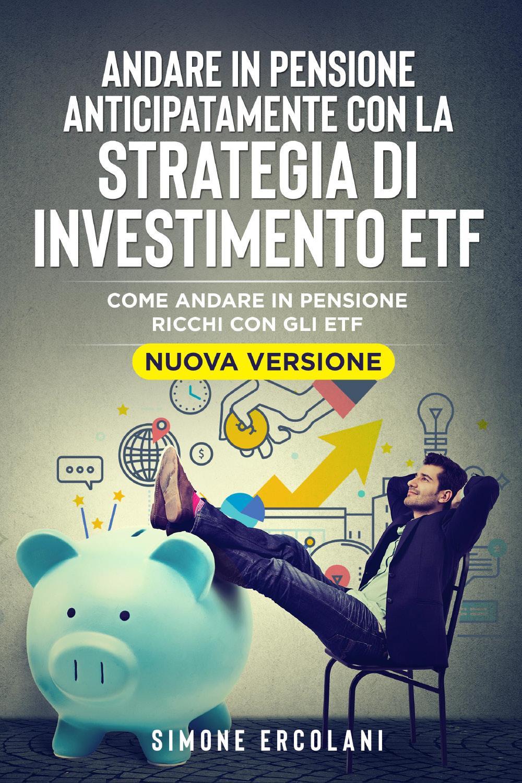 Andare in pensione anticipatamente con la strategia di investimento ETF (Nuova Versione). Come andare in pensione ricchi con gli ETF