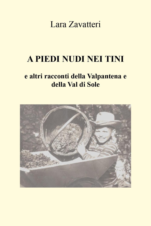 A PIEDI NUDI NEI TINI e altri racconti della Valpantena e della Val di Sole