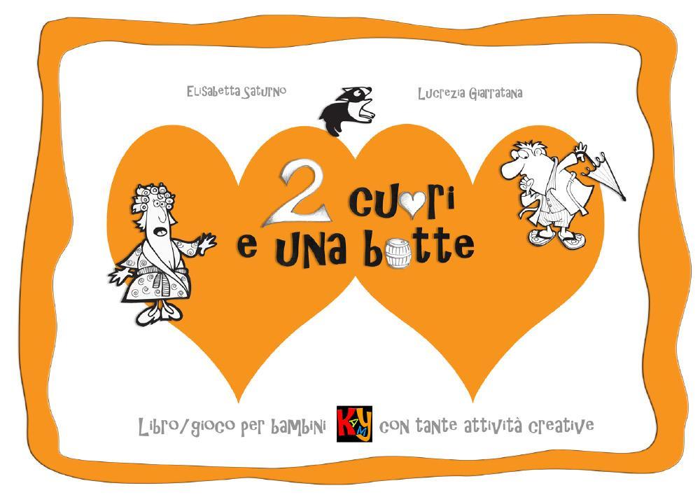 Due cuori e una botte. Libro/gioco per bambini con tante attività creative