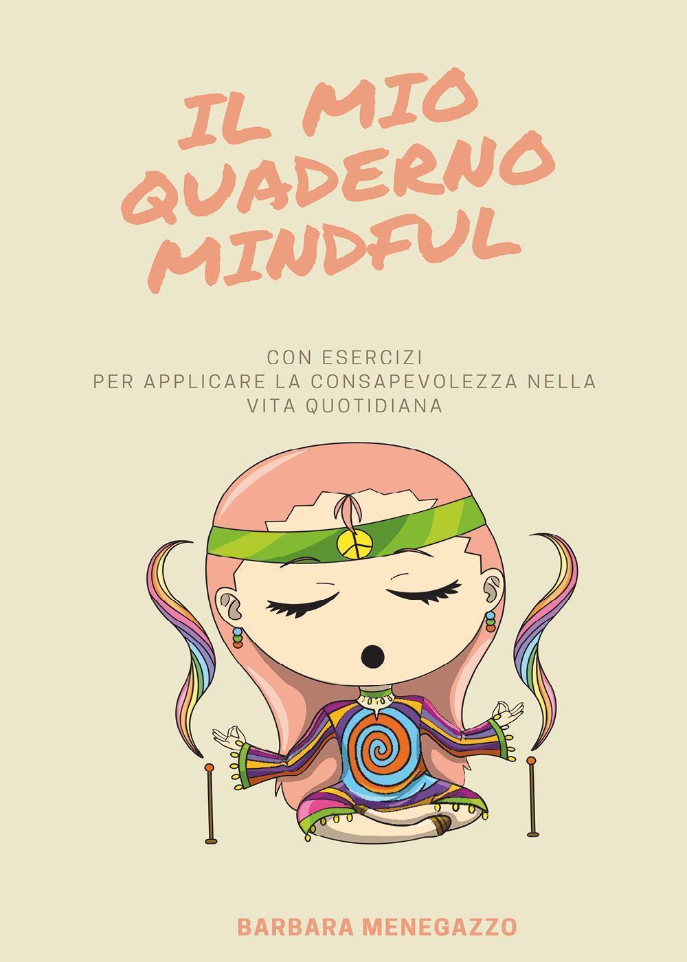 Il mio quaderno Mindful. Esercizi e suggerimenti per applicare la mindfulness nella vita quotidiana