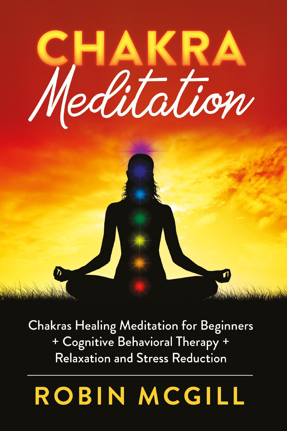 Chakra Meditation. Chakras Healing Meditation for Beginners + Cognitive Behavioral Therapy + Relaxation and Stress Reduction