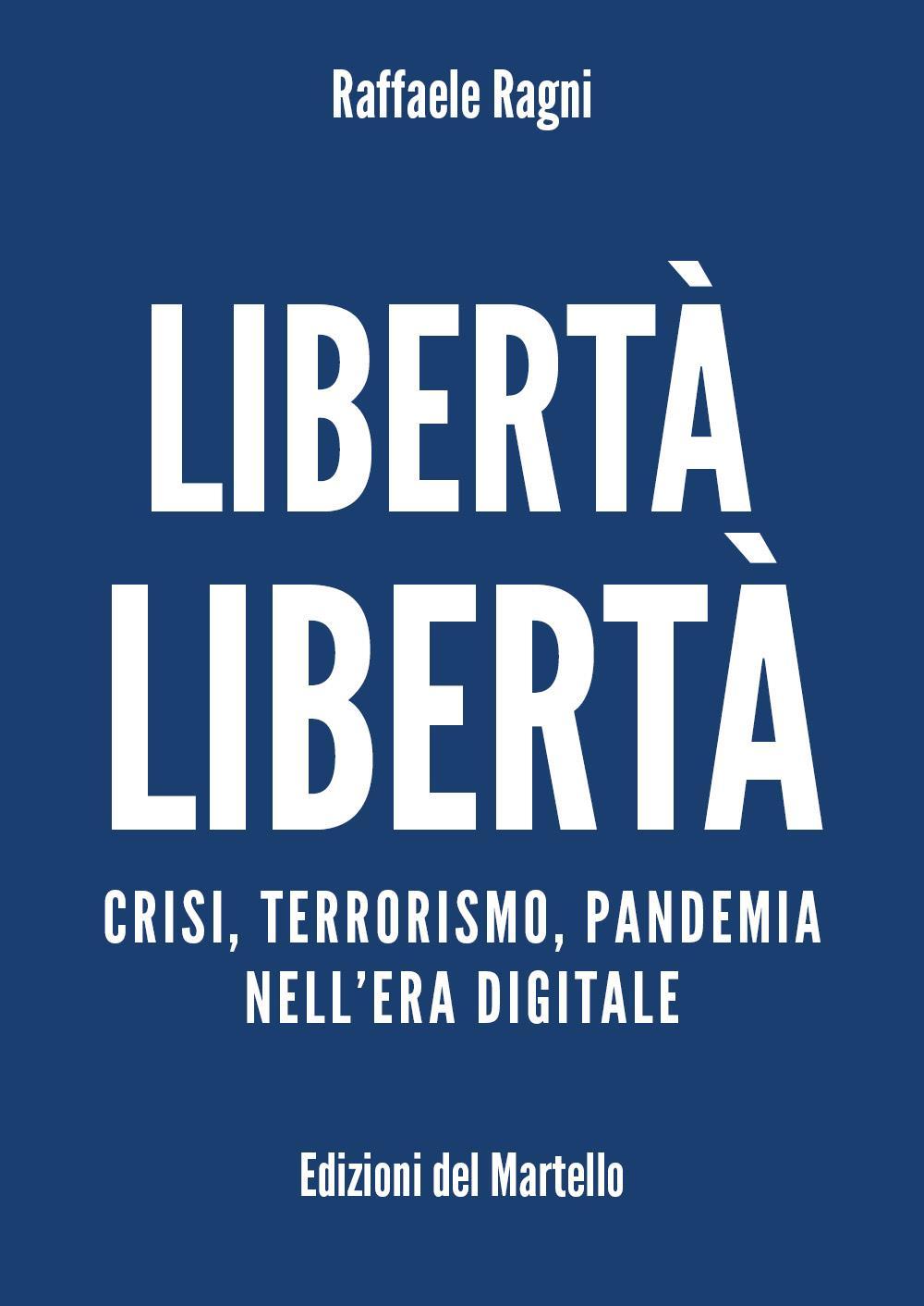 Libertà Libertà. Crisi, terrorismo, pandemia nell'era digitale