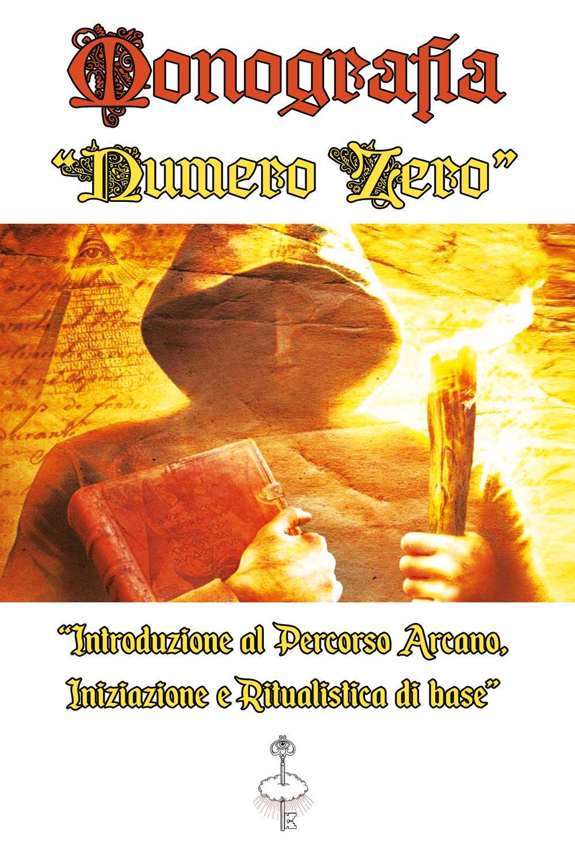 """Monografia Numero Zero """"Introduzione al Percorso Arcano, Iniziazione e Ritualistica di base"""""""