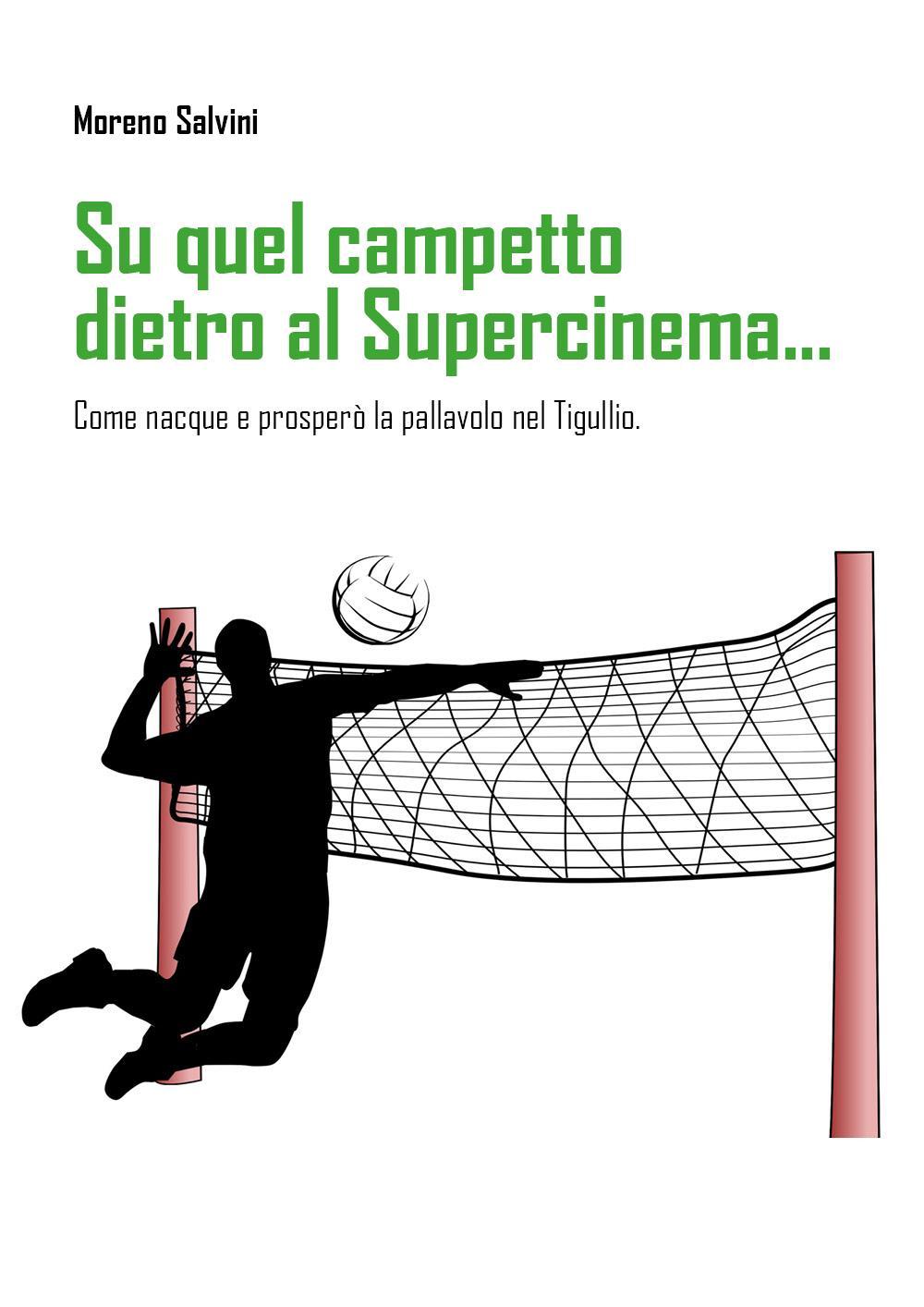 Su quel campetto dietro al Supercinema... sottotitolo: Come nacque e prosperò la pallavolo nel Tigullio.