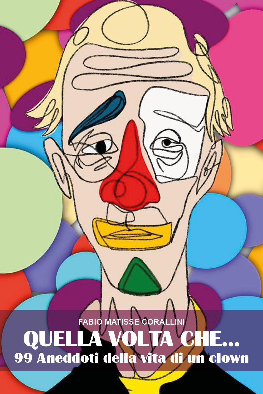QUELLA VOLTA CHE ...99 aneddoti della vita di un clown