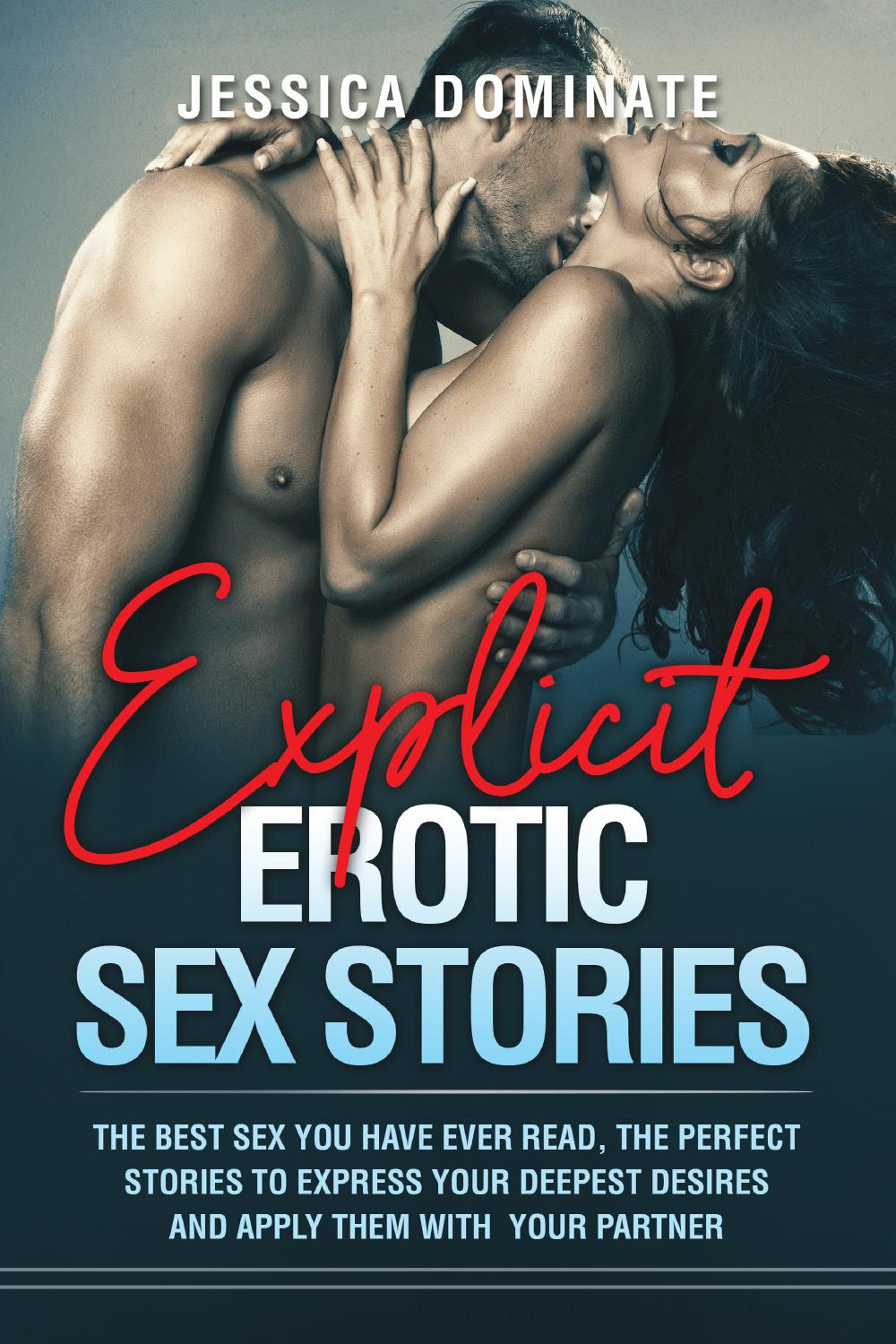 Explicit Erotic Sex Stories. The best sex you have ever read, the perfect stories to express your deepest desires and apply them with your partner