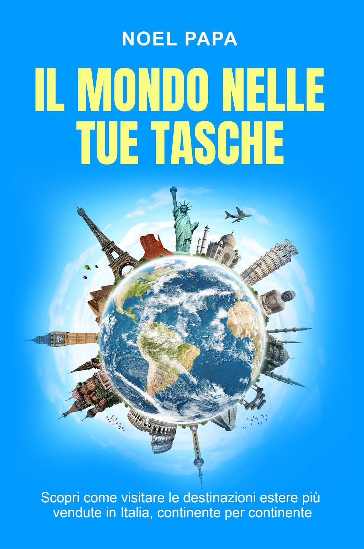 Il mondo nelle tue tasche. Scopri come visitare le destinazioni estere più vendute in Italia, continente per continente