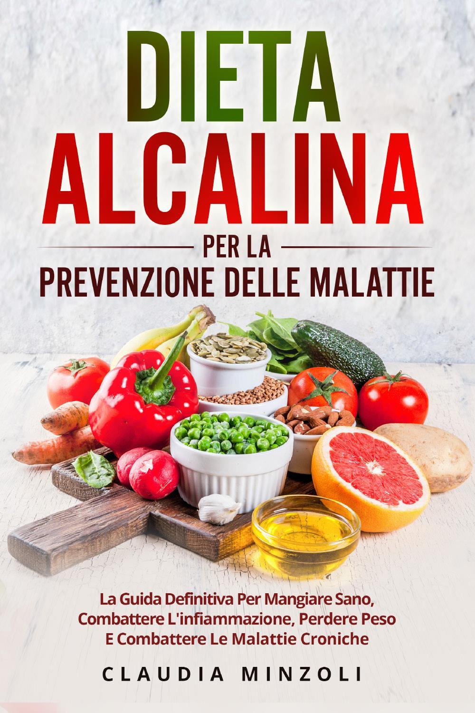 Dieta alcalina per la prevenzione delle malattie. La guida definitiva per mangiare sano, combattere l'infiammazione, perdere peso e combattere le malattie croniche