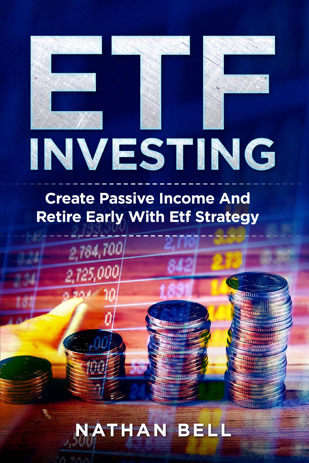 ETF INVESTING. Create Passive Income And Retire Early With Etf Strategy