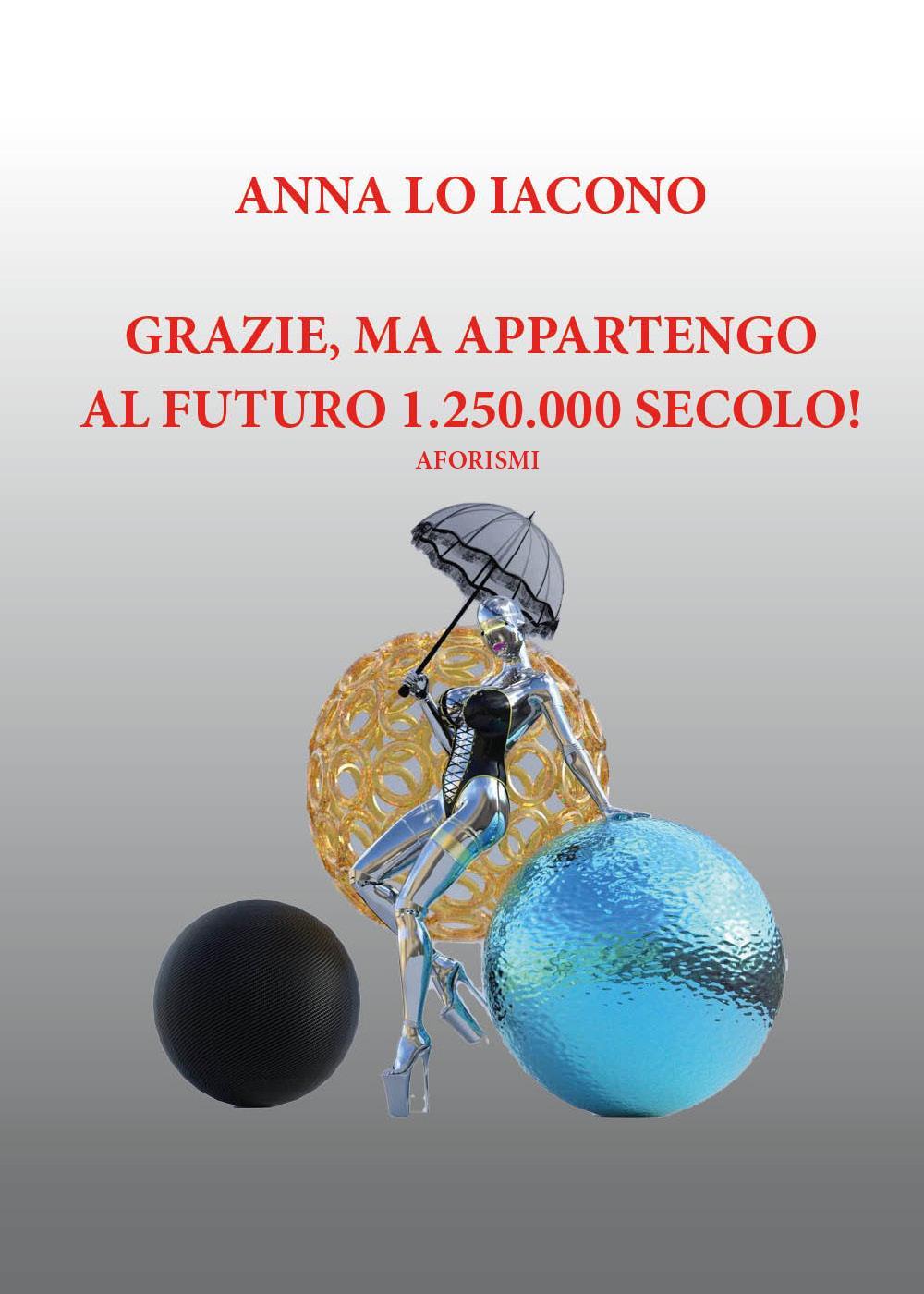 Grazie, ma appartengo al futuro 1.250.000 secolo! ( Aforismi)