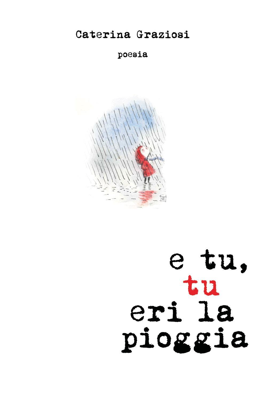 E tu, tu eri la pioggia