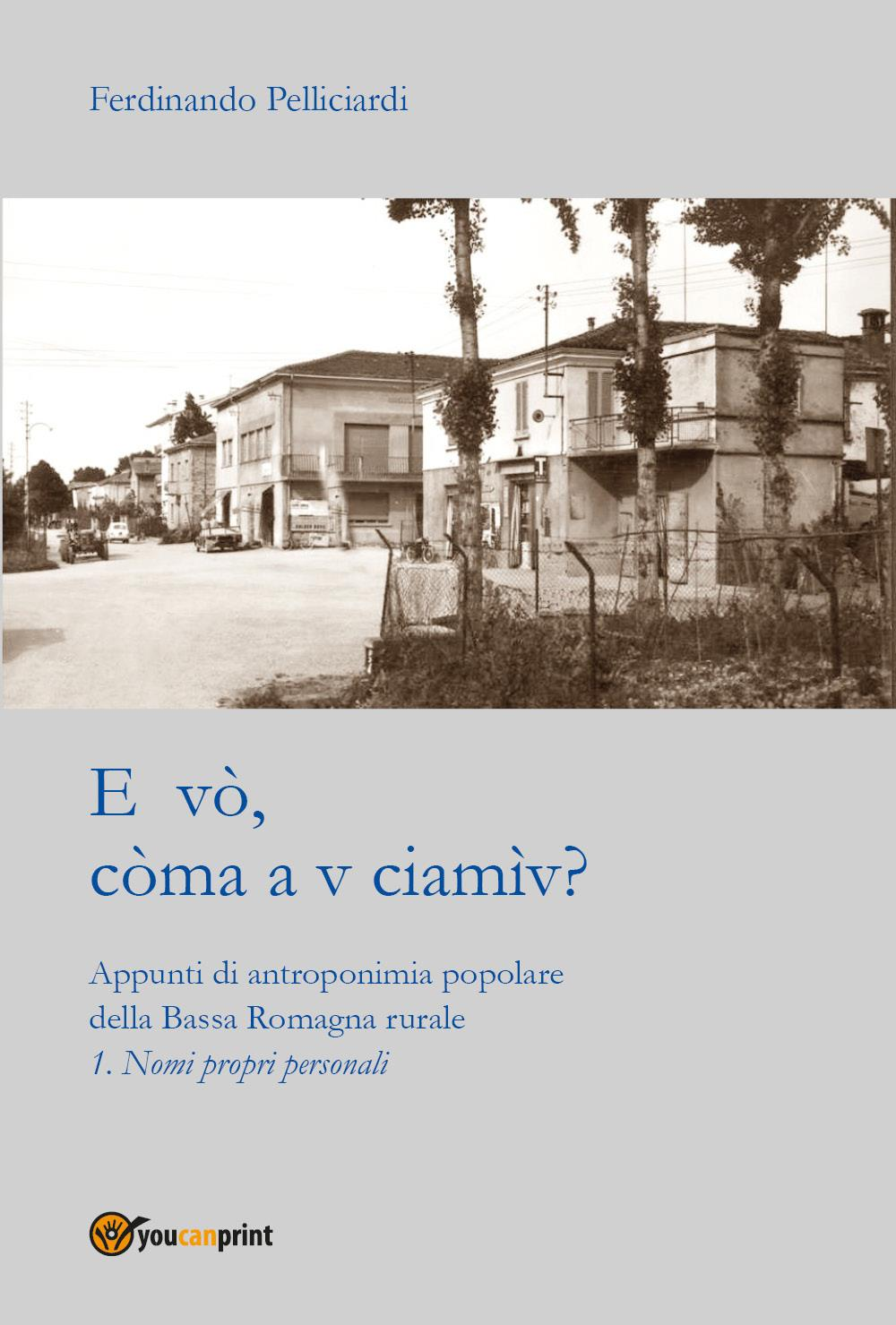 E vò, còma a v ciamìv? Appunti di antroponimia popolare della Bassa Romagna rurale