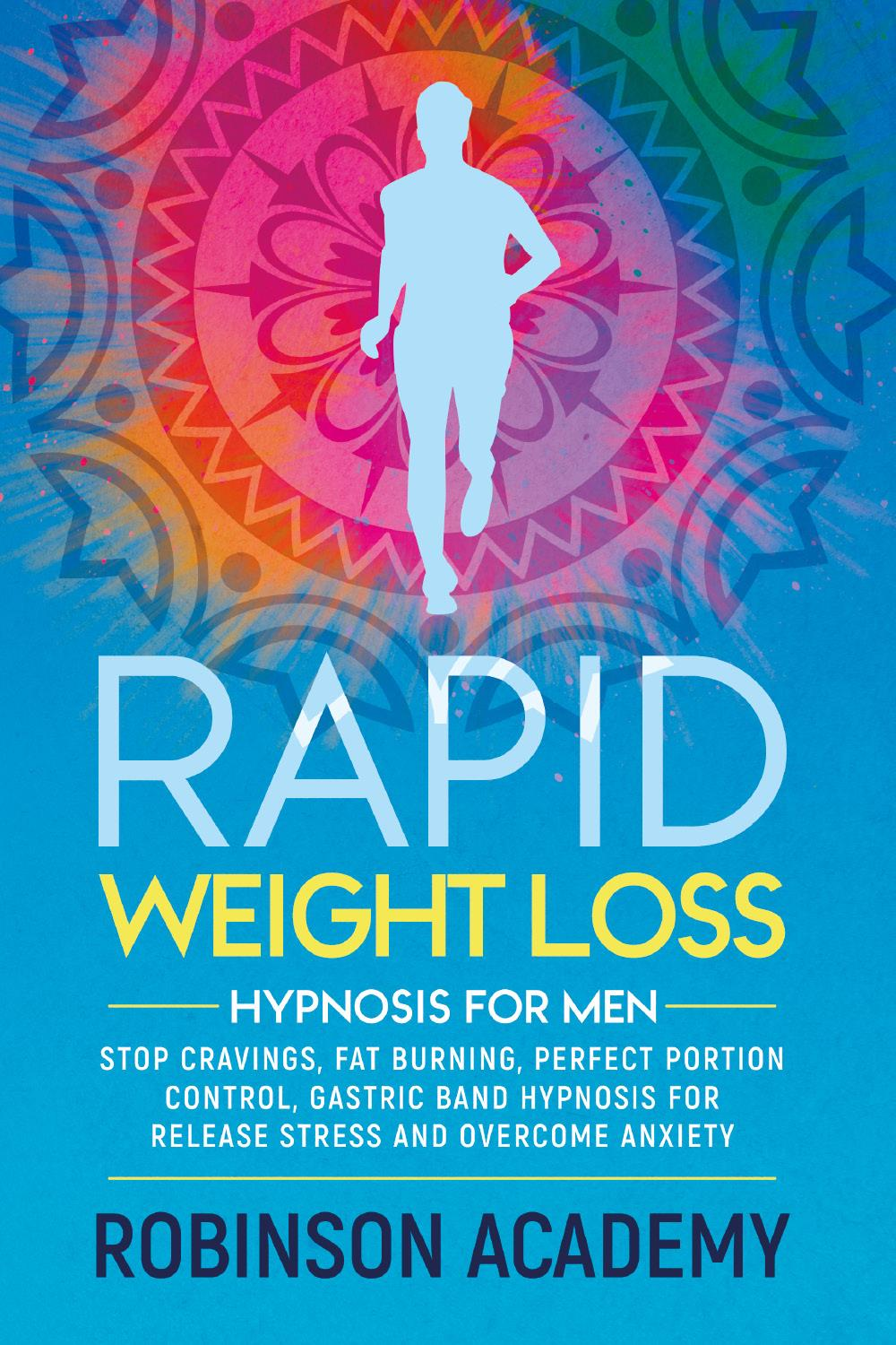 Rapid weight loss hypnosis for men. Stop Cravings, Fat Burning, Perfect Portion Control, Gastric Band Hypnosis for Release Stress And Overcome Anxiety