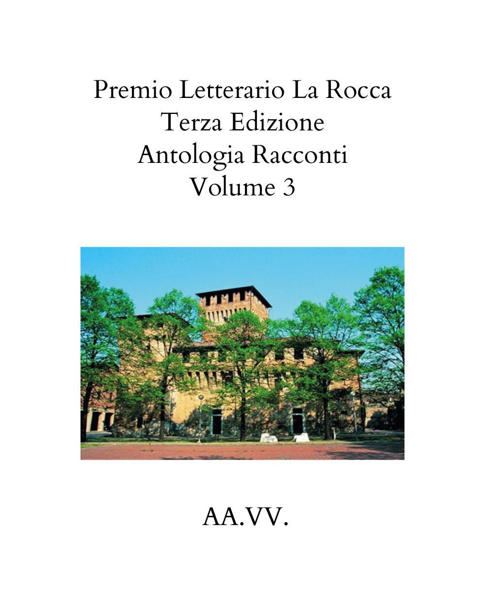 Premio Letterario La Rocca Terza Edizione 2021    Volume III Antologia  AA.VV