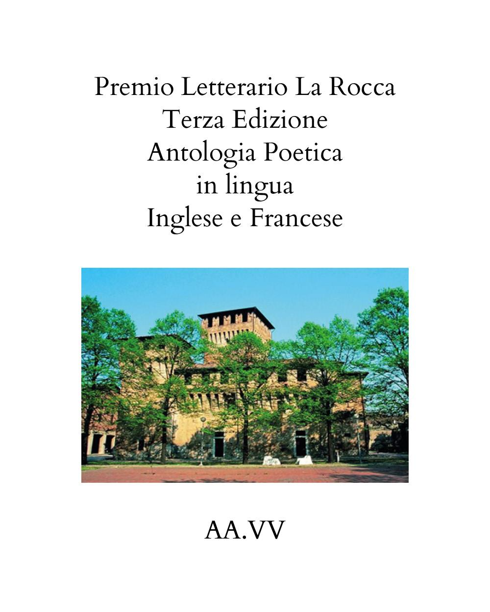 Premio Letterario La Rocca Terza Edizione 2021   Antologia Poetica in lingua   Inglese e Francese AA.VV