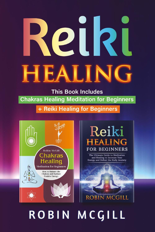 Reiki Healing. This Book Includes: Chakras Healing Meditation for Beginners + reiki Healing for Beginners