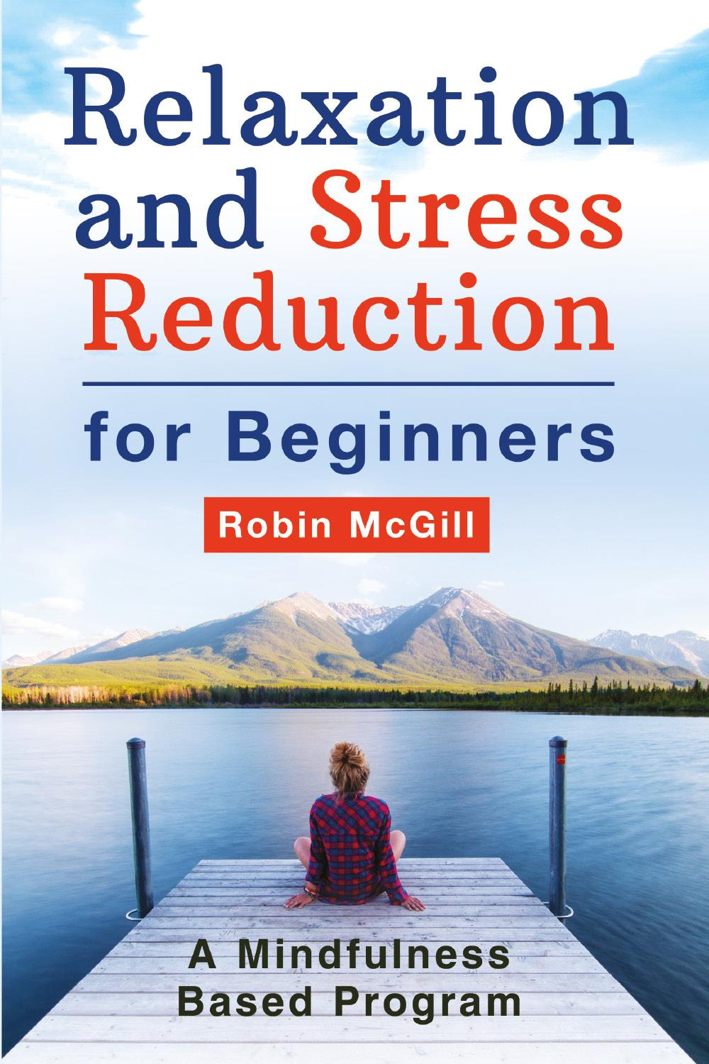 Relaxation and Stress Reduction for Beginners. A Mindfulness-Based Program