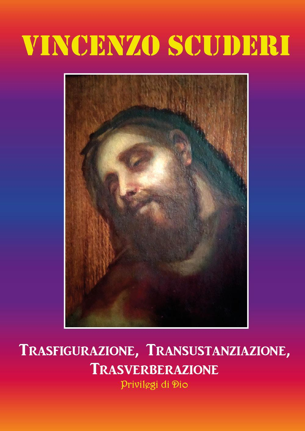 Trasfigurazione, transustanziazione, transverberazione, privilegi di Dio