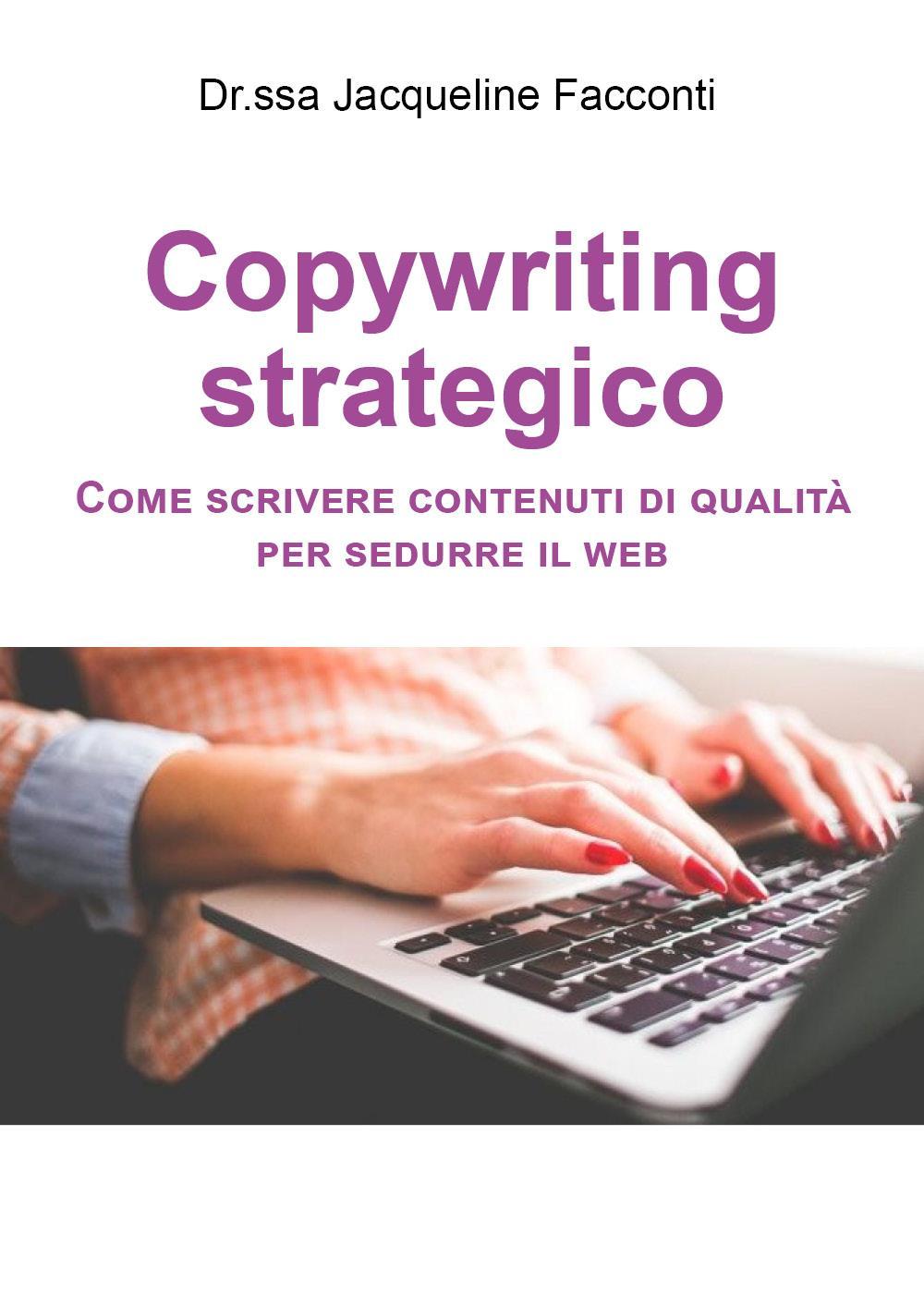 Copywriting strategico: come scrivere contenuti di qualità per sedurre il web