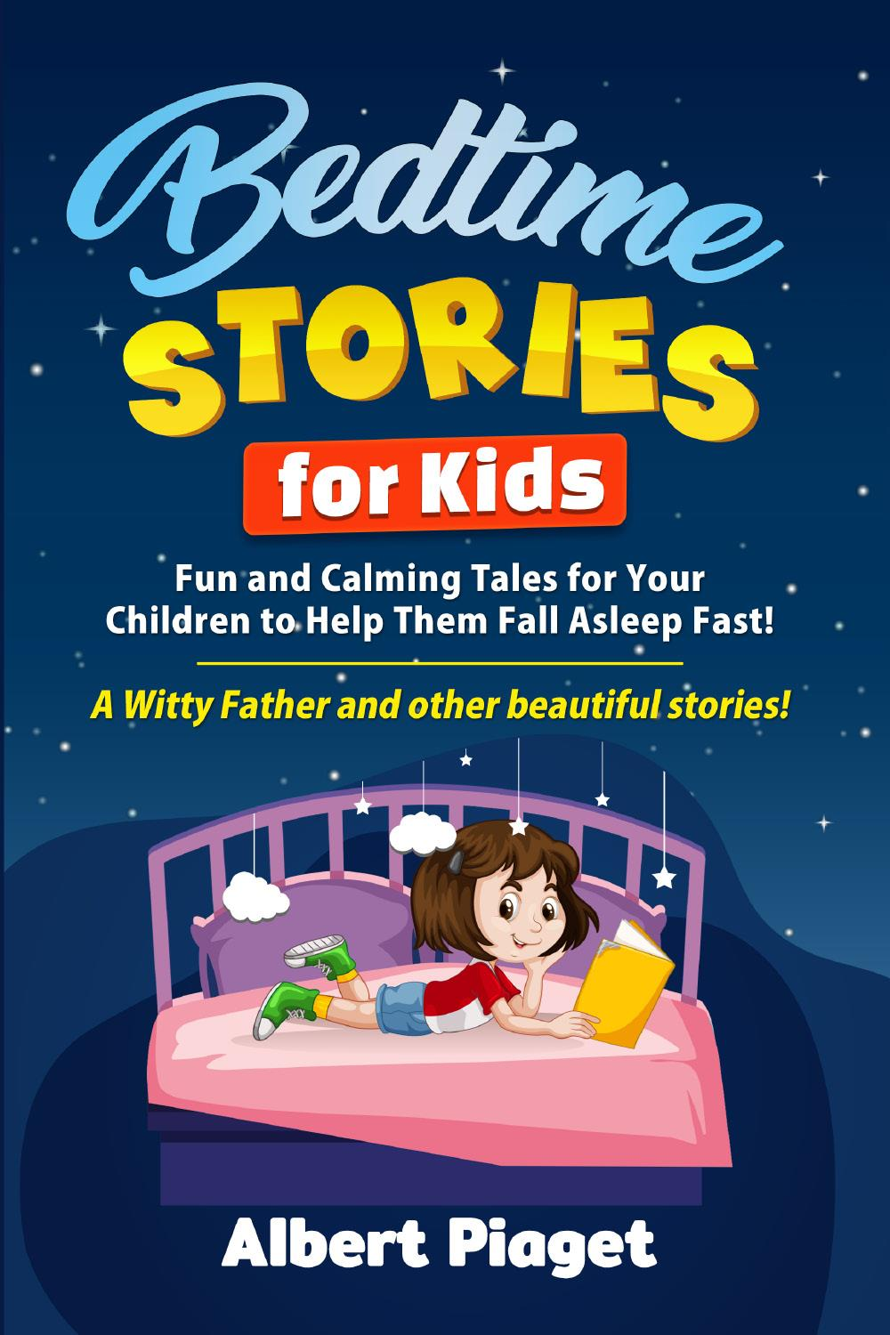 Bedtime Stories for Kids. Fun and Calming Tales for Your Children to Help Them Fall Asleep Fast! A Witty Father and other beautiful stories!