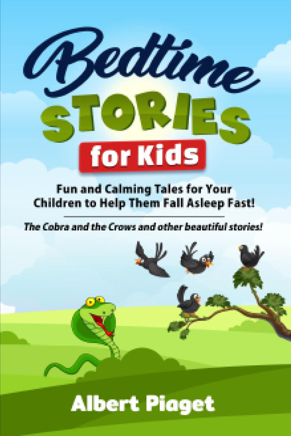 Bedtime Stories for Kids. Fun and Calming Tales for Your Children to Help Them Fall Asleep Fast! The Cobra and the Crows and other beautiful stories!
