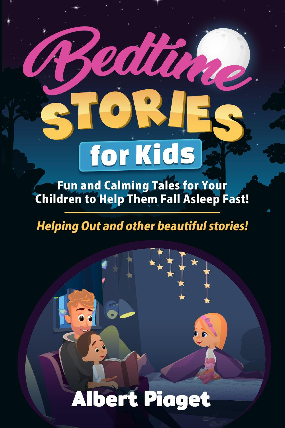 Bedtime Stories for Kids. Fun and Calming Tales for Your Children to Help Them Fall Asleep Fast! Helping Out and other beautiful stories!