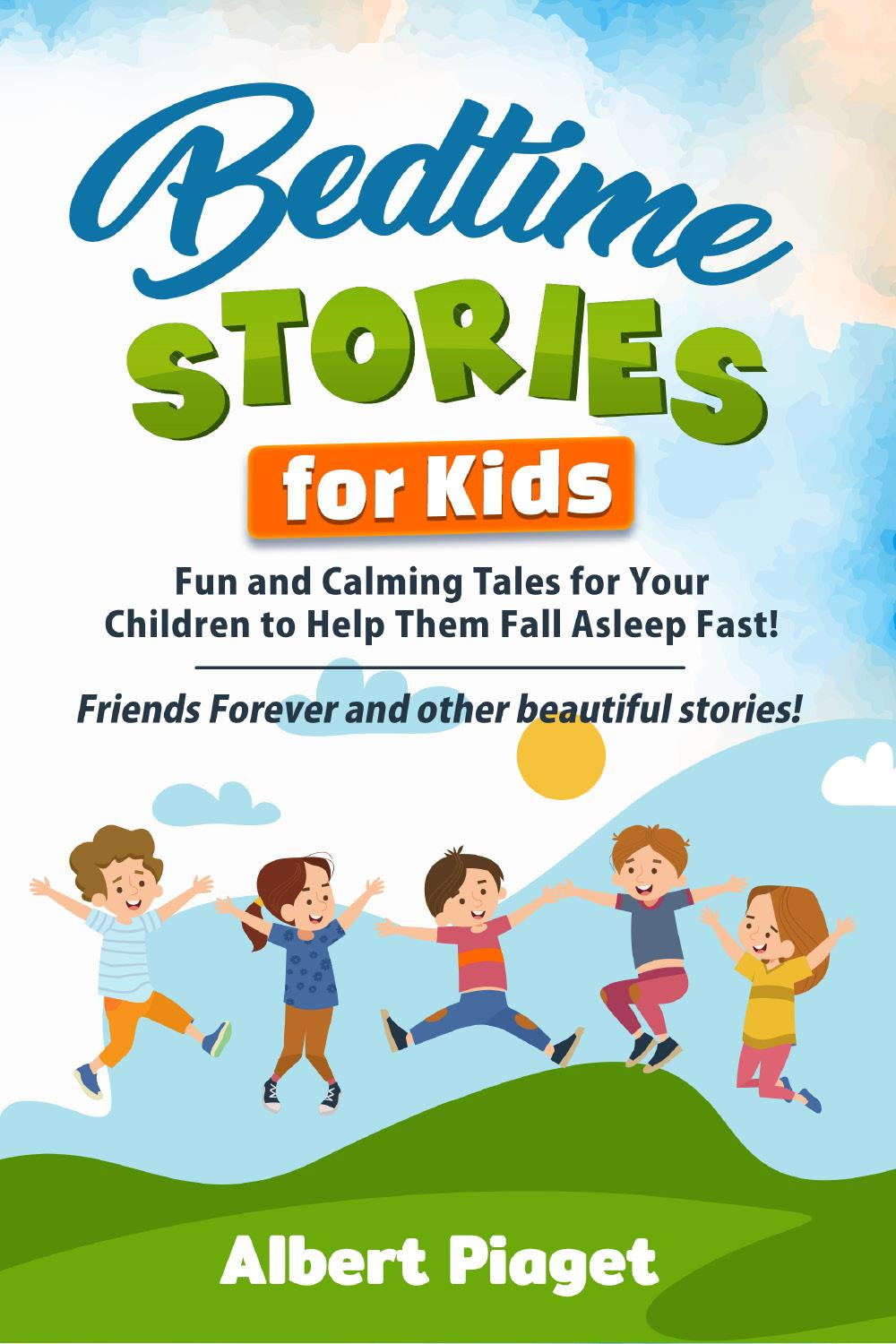 Bedtime Stories for Kids. Fun and Calming Tales for Your Children to Help Them Fall Asleep Fast! Friends Forever and other beautiful stories!