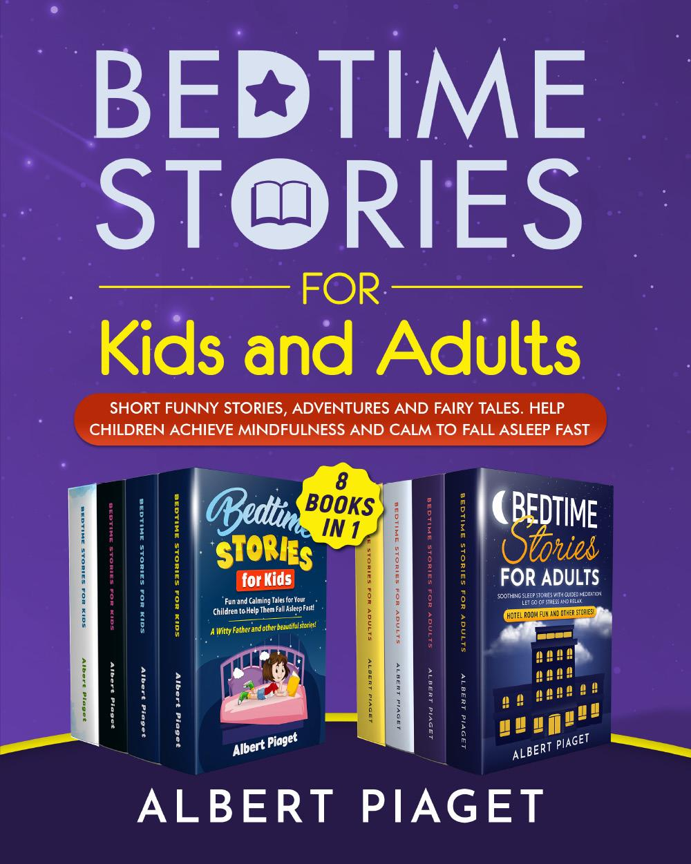Bedtime Stories (8 Books in 1). Bedtime Stories for Kids and Adults. Short Funny Stories, Adventures and Fairy Tales. Help Children Achieve Mindfulness and Calm to Fall Asleep Fast