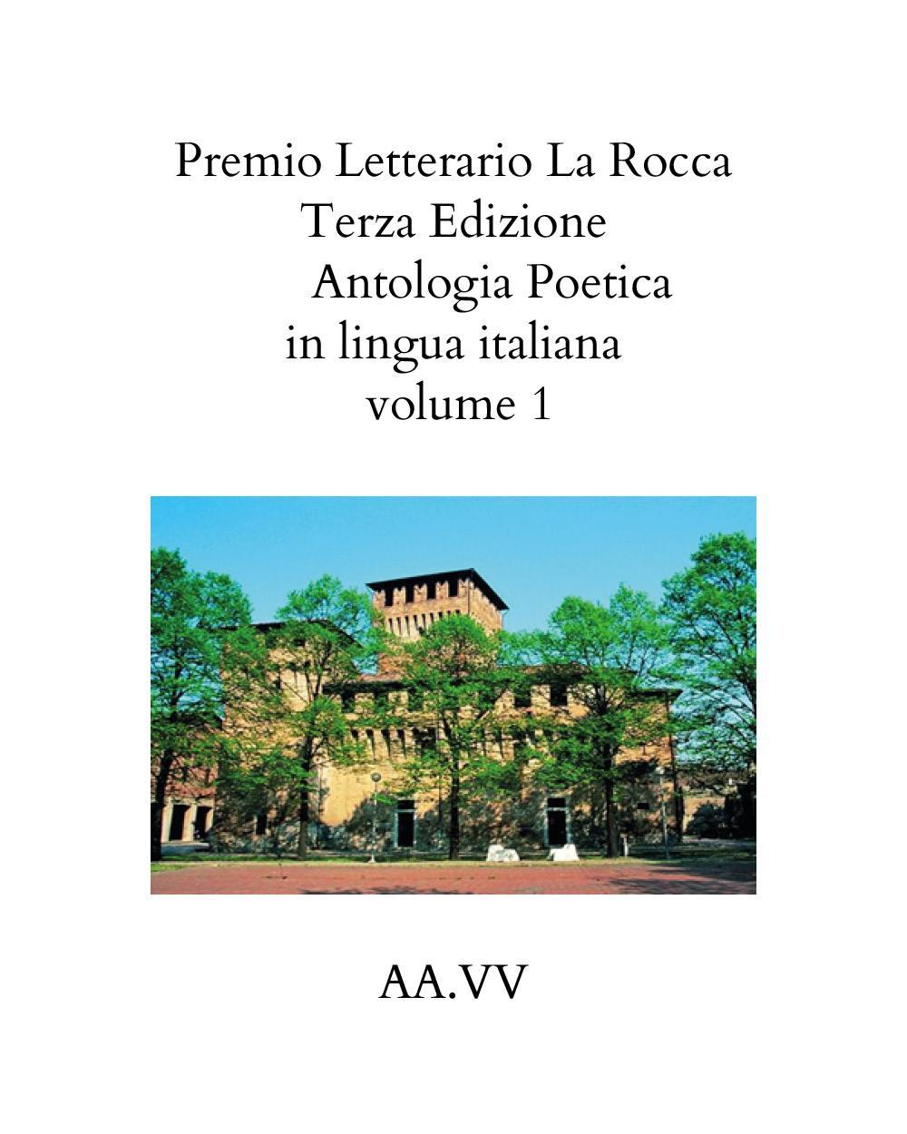 Premio Letterario La Rocca Terza Edizione 2021   Antologia Poetica in lingua italiana volume 1