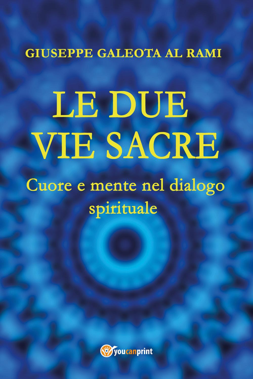 Le Due Vie Sacre. Cuore e mente nel dialogo spirituale