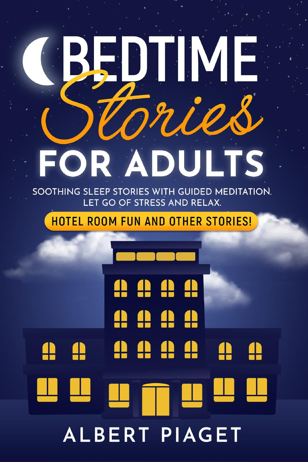 Bedtime Stories for Adults. Soothing Sleep Stories with Guided Meditation. Let Go of Stress and Relax. Hotel Room Fun and other stories!