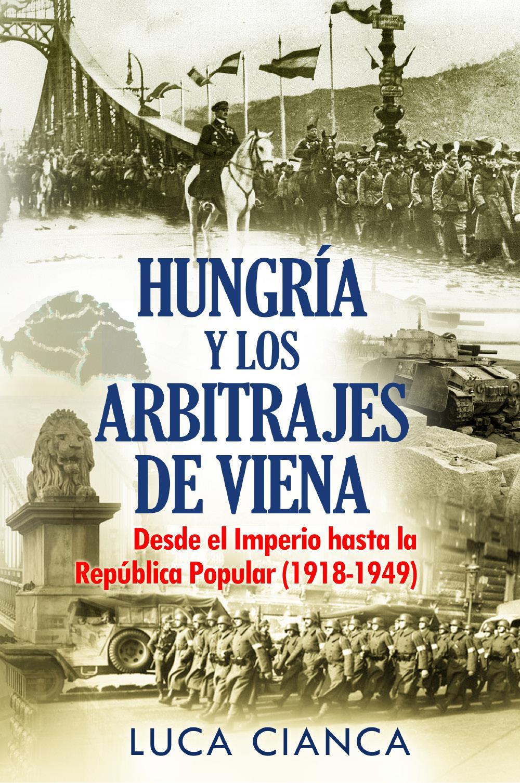 HUNGRÍA Y LOS ARBITRAJES DE VIENA. Desde el Imperio hasta la República Popular (1918-1949)