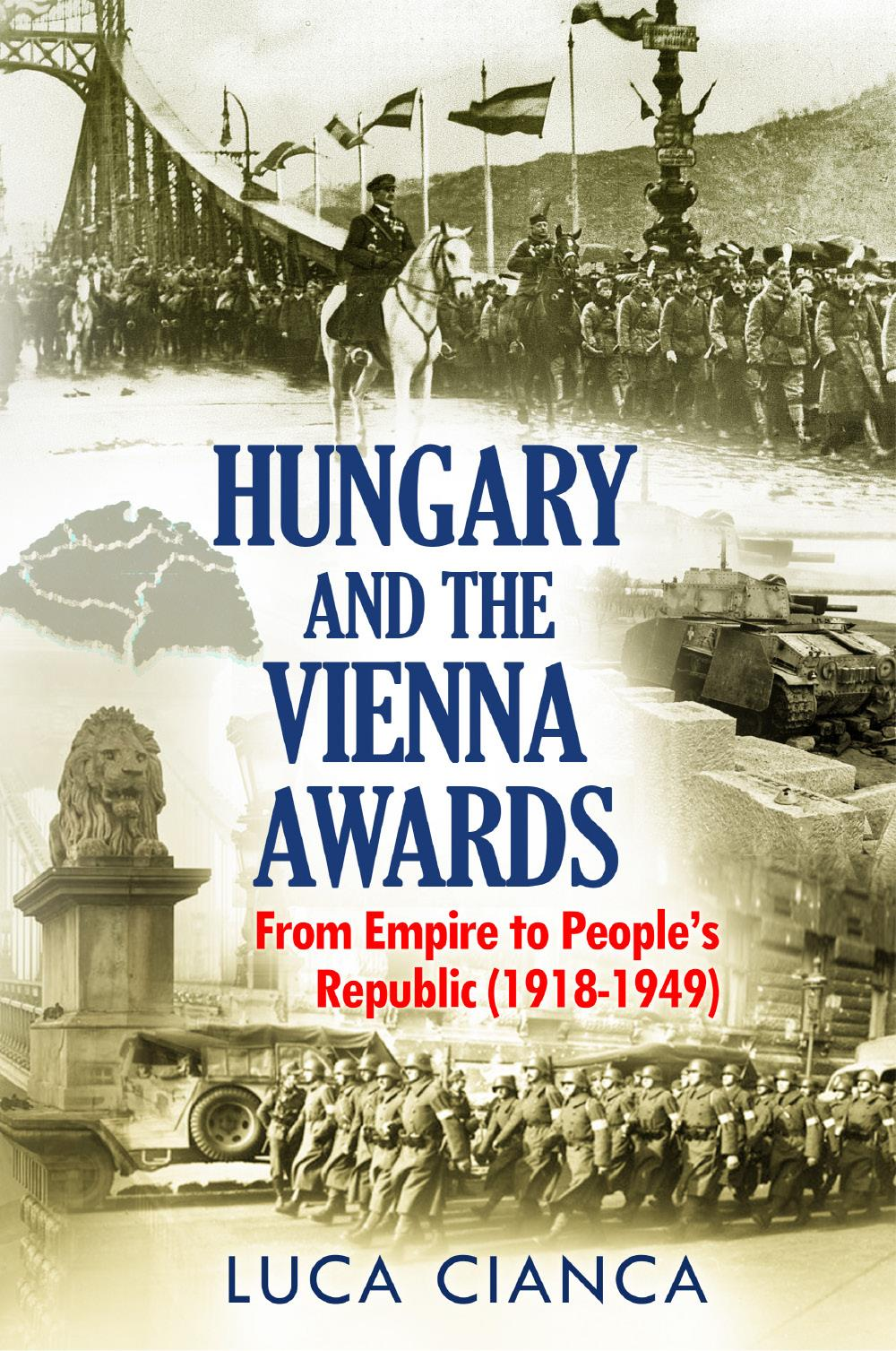 HUNGARY AND THE VIENNA AWARDS. From Empire to People's Republic (1918-1949)