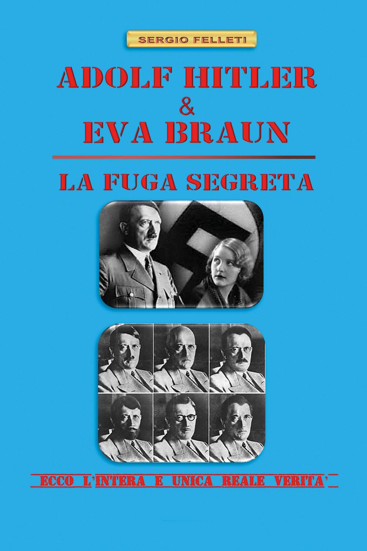 ADOLF HITLER & EVA BRAUN - LA FUGA SEGRETA
