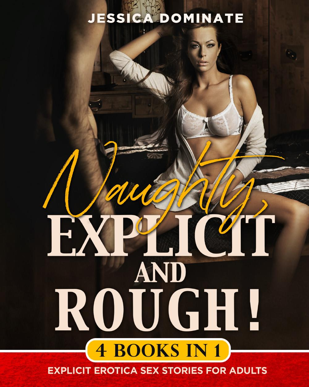 Naughty, Explicit and ROUGH! (4 Books in 1). Explicit Erotica Sex Stories for Adults