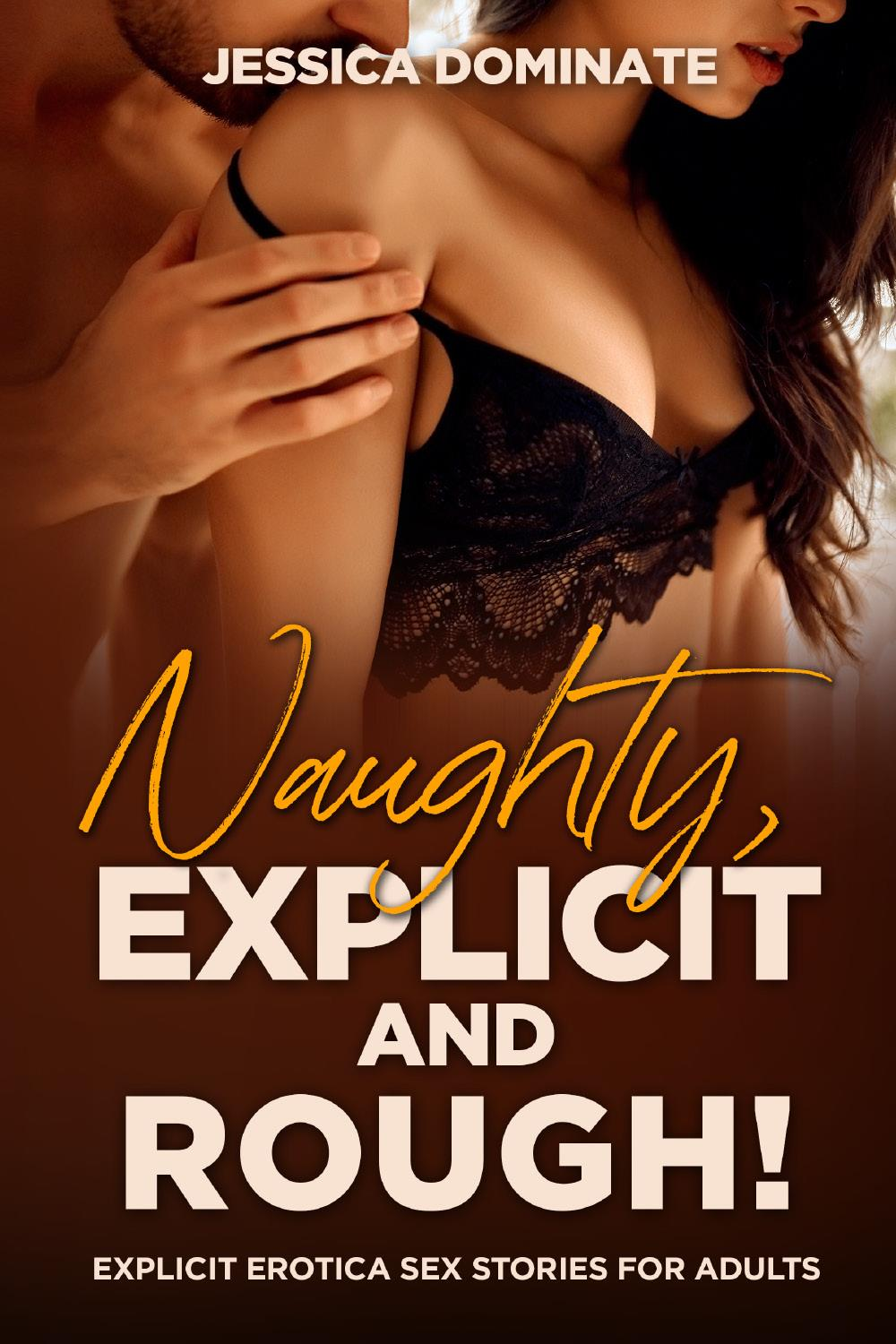Naughty, Explicit and ROUGH!