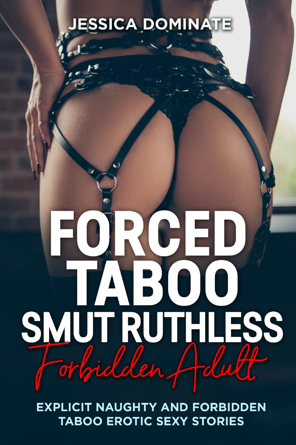 Forced Taboo Smut Ruthless Forbidden Adult. Explicit Naughty And Forbidden Taboo Erotic Sexy Stories