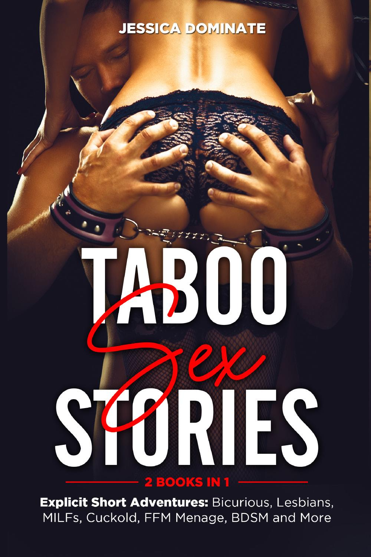 Taboo Sex Stories (2 Books in 1). Explicit Short Adventures: Bicurious, Lesbians, MILFs, Cuckold, FFM Menage, BDSM and More