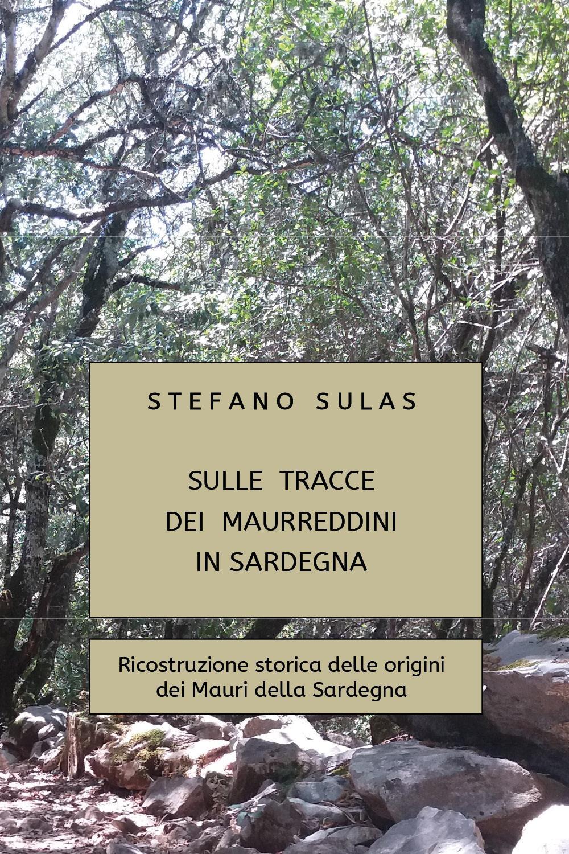 Sulle tracce dei Maurreddini in Sardegna. Ricostruzione storica delle origini dei Mauri della Sardegna