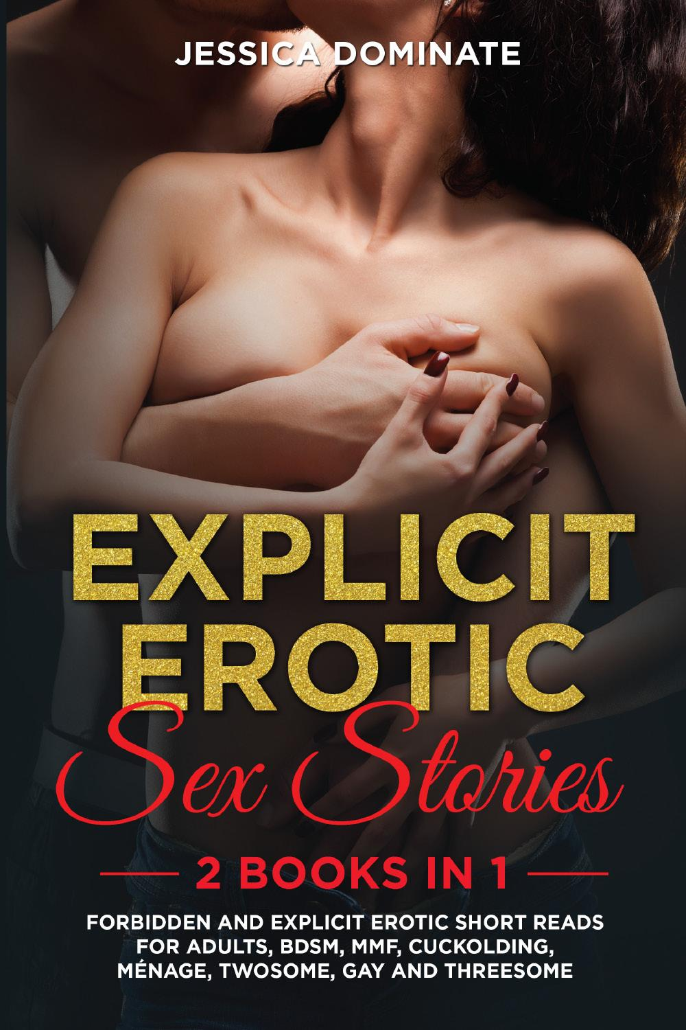 Explicit Erotic Sex Stories (2 Books in 1). Forbidden and Explicit Erotic Short Reads for Adults, BDSM, MMF, Cuckolding, Ménage, Twosome, Gay and Threesome